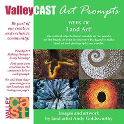 Land Art! ValleyCAST Art Prompt Week 10